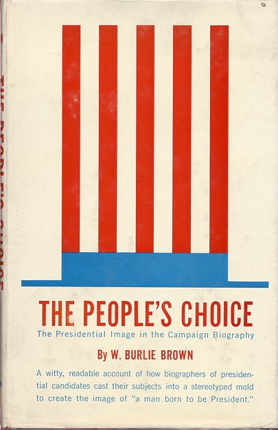 Image for The People's Choice; The Presidential Image in the Campaign Biography