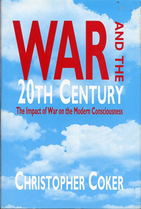 Image for War and the 20th Century: A Study of War and Modern Consciousness