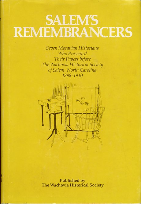 Image for Salem's Remembrancers: Seven Moravian Historians Who Presented Their Papers before The Wachovia Historical Society of Salem, North Carolina, 1898-1910 (First Edition)
