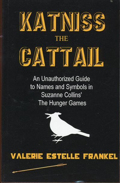 Image for Katniss the Cattail: An Unauthorized Guide to Names and Symbols in Suzanne Collins' The Hunger Games