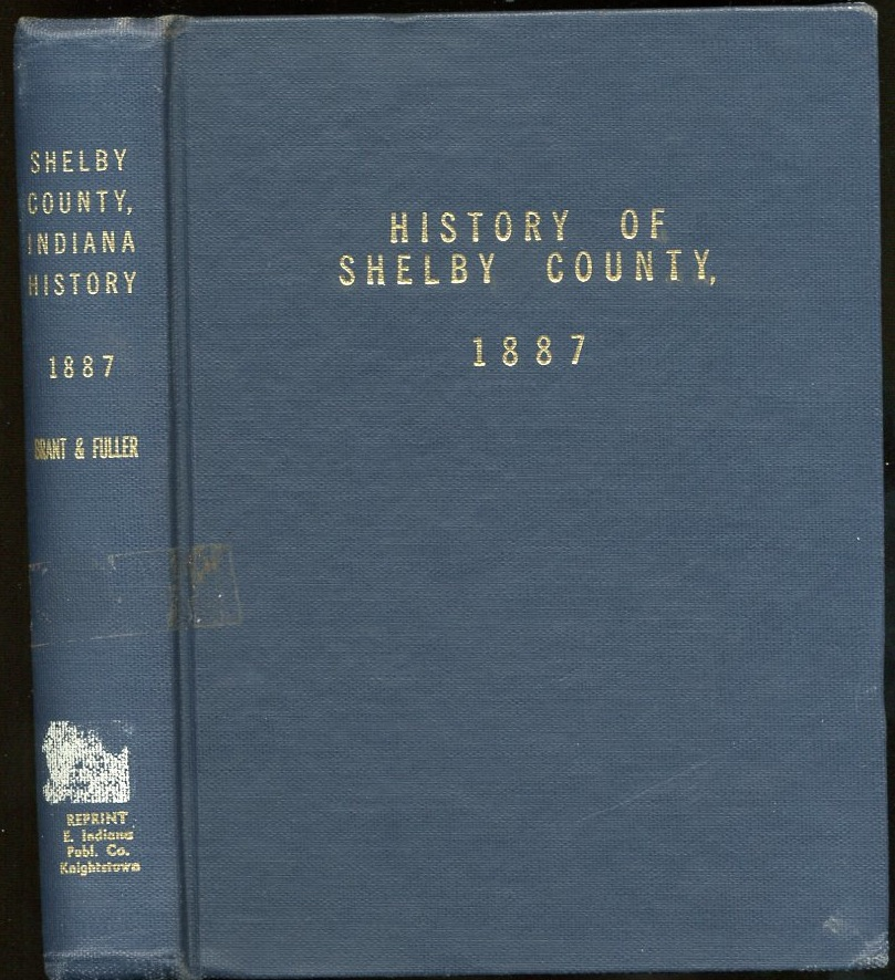 Image for History of Shelby County, Indiana From the Earliest Time to the Present, With Biographical Sketches, Notes, ETC., Together With A Short History of the Northwest, The Indiana Territory, and the State of Indiana (1968 Reprint)