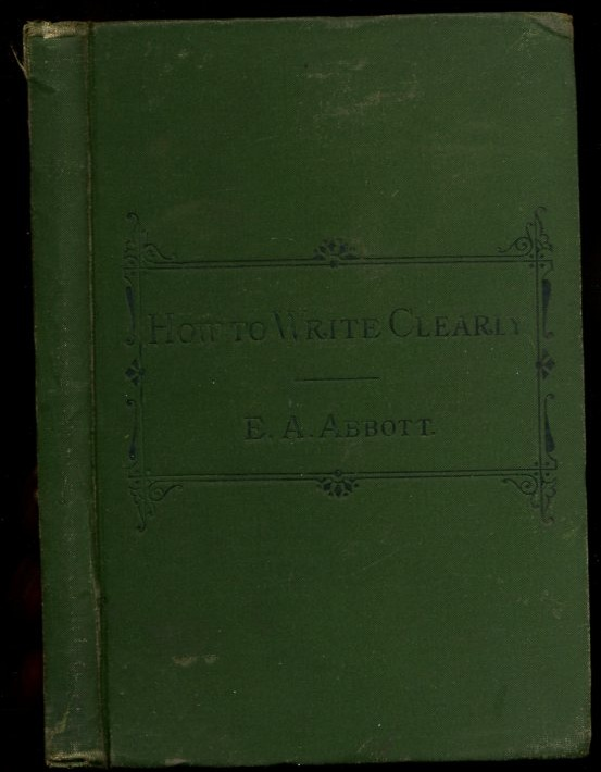 Image for How to Write Clearly.  Rules and Exercises on English Composition, bound with English Lessons for English People, by the Rev. Edwin A. Abbott and J. R. Seeley