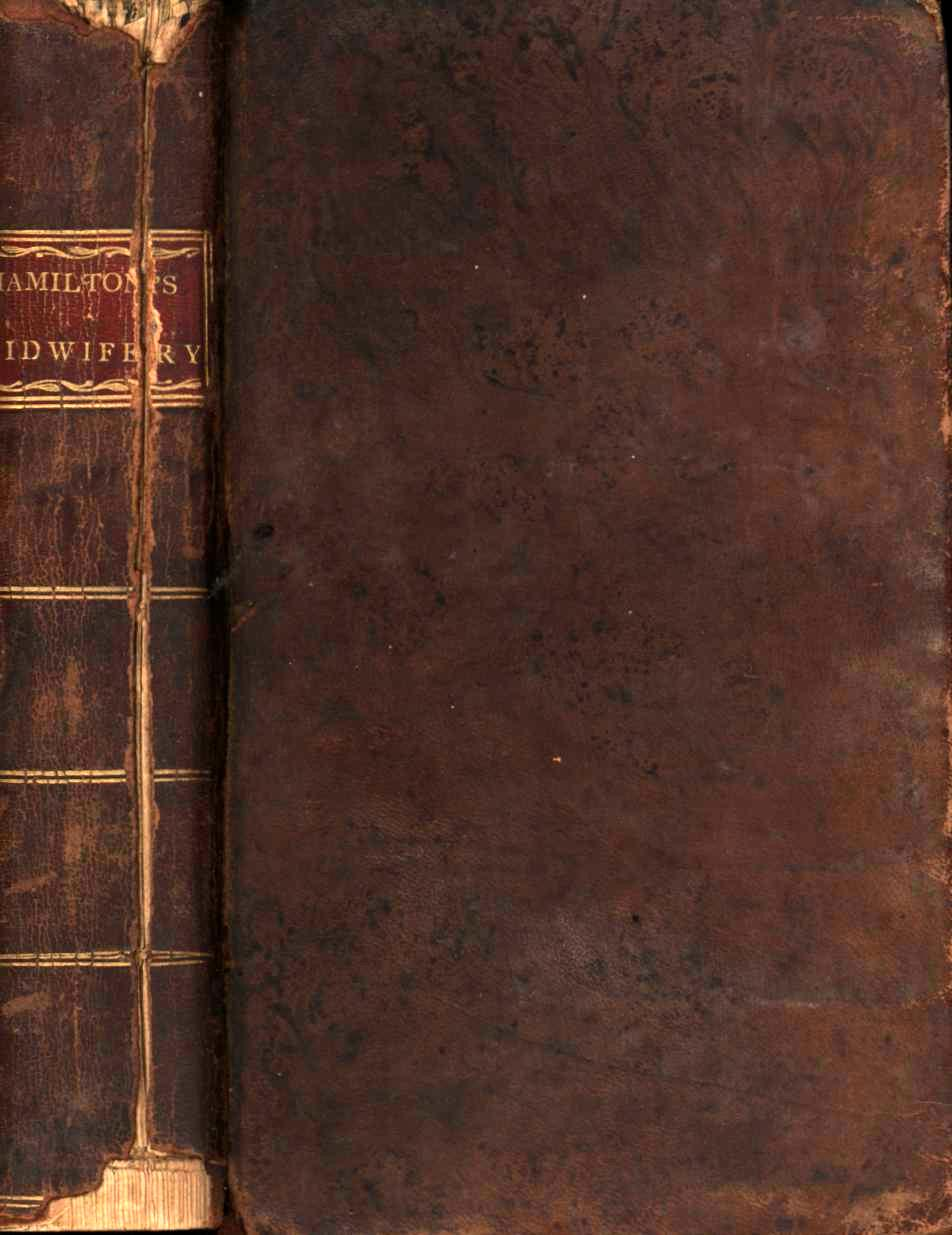 Outlines of the Theory and Practice of Midwifery. Also, A Set of Anatomical Tables, with Explanations, And an Abridgment of the Practice of Midwifery; with a View to Illustrate a Treatise on that Subject, and Collection of Cases, by William Smellie (Early Edition)
