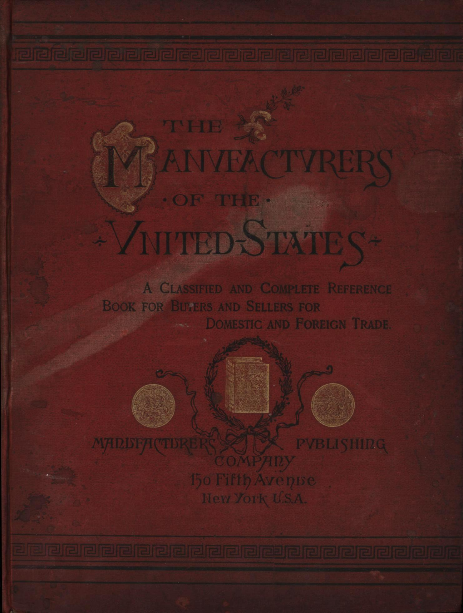 Image for The Manufacturers of the United States: A Classified and Complete Reference Book for Buyers and Sellers for Domestic and Foreign Trade (First Edition)