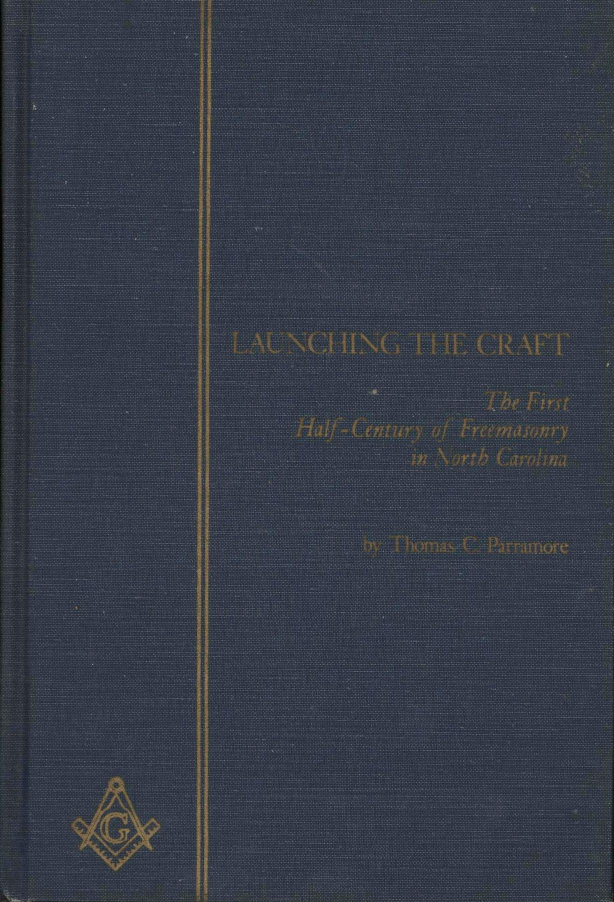 Image for Launching the Craft: The First Half-Century of Freemasonry in North Carolina (First Edition)