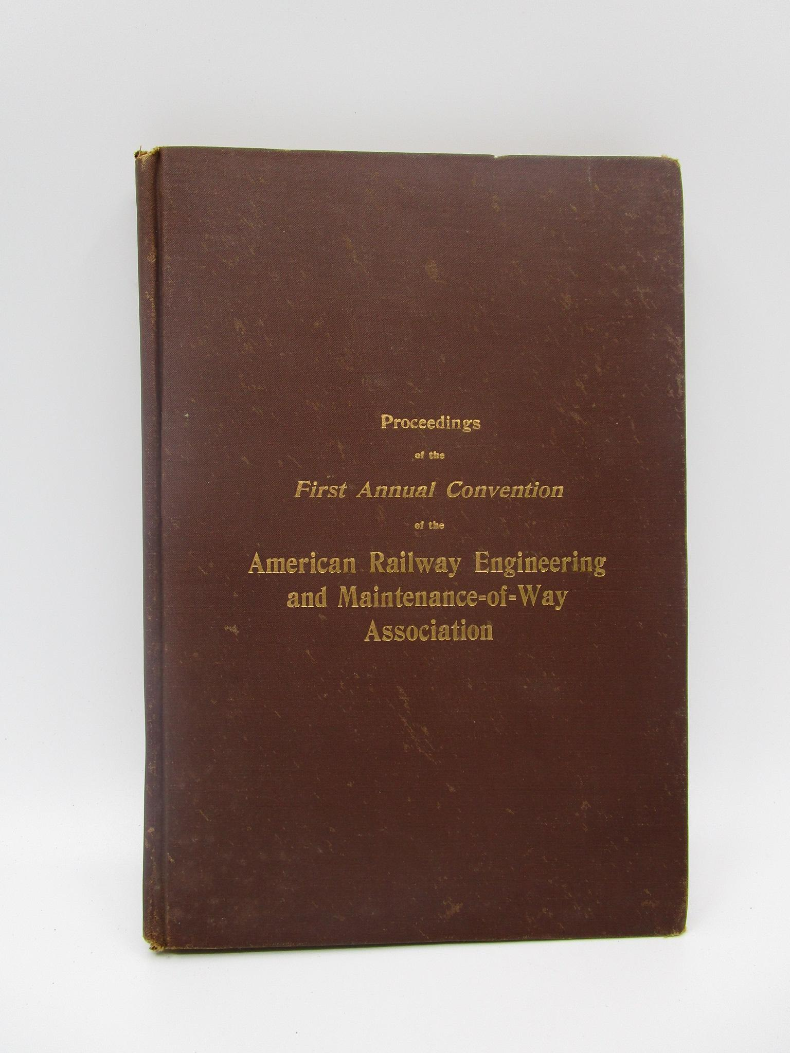 Image for Proceedings of the First Annual Convention of the American Railway Engineering and Maintenance-of-Way Association held at Steinway Hall, Chicago, Illinois, March 14 and 15, 1900 (First Edition)